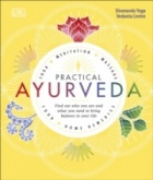 Practical Ayurveda : Find Out Who You Are and What You Need to Bring Balance to Your Life